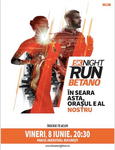5K BETANO Night Run, în seara de 8 iunie